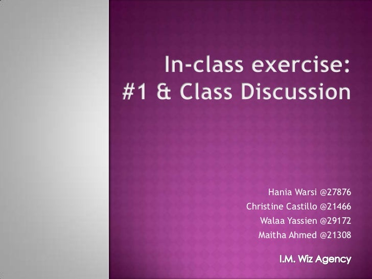 In-class exercise: #1 & Class Discussion<br />HaniaWarsi @27876<br />Christine Castillo @21466<br />WalaaYassien @29172<br...