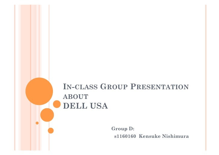 IN-CLASS GROUP PRESENTATION ABOUT DELL USA            Group D:              s1160160 Kensuke Nishimura