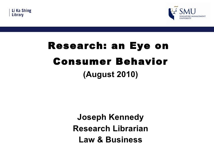 <ul><li>Research: an Eye on  </li></ul><ul><li>Consumer Behavior </li></ul><ul><li>(August 2010) </li></ul><ul><li>Joseph ...