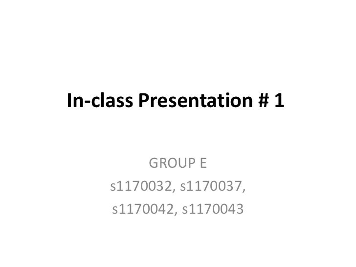 In-class Presentation # 1           GROUP E     s1170032, s1170037,     s1170042, s1170043