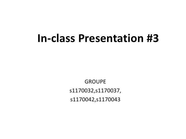 In-class Presentation #3<br />GROUPE<br />s1170032,s1170037,<br />s1170042,s1170043<br />