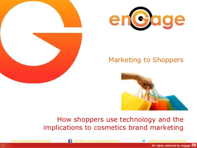 Marketing to Shoppers  How shoppers use technology and the implications to cosmetics brand marketing www.engageconsultants...