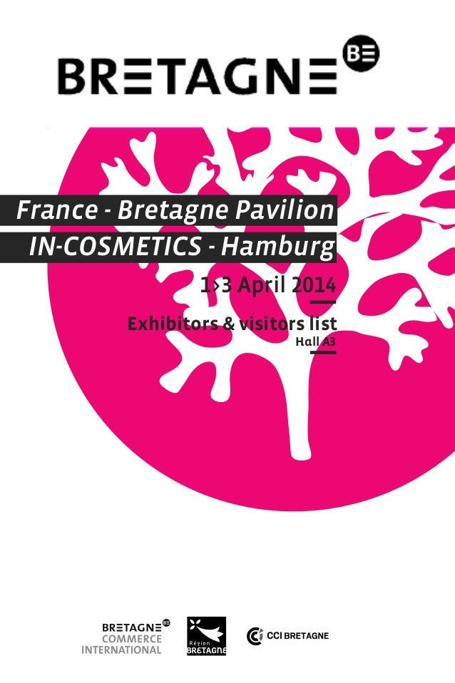 France - Bretagne Pavilion IN-COSMETICS - Hamburg 1>3 April 2014 Exhibitors & visitors list Hall A3