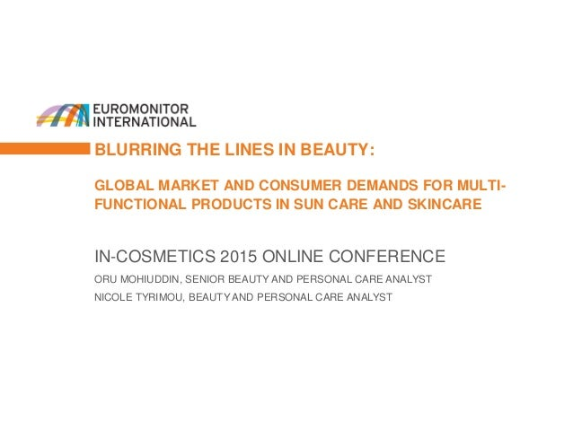 BLURRING THE LINES IN BEAUTY: GLOBAL MARKET AND CONSUMER DEMANDS FOR MULTI- FUNCTIONAL PRODUCTS IN SUN CARE AND SKINCARE I...