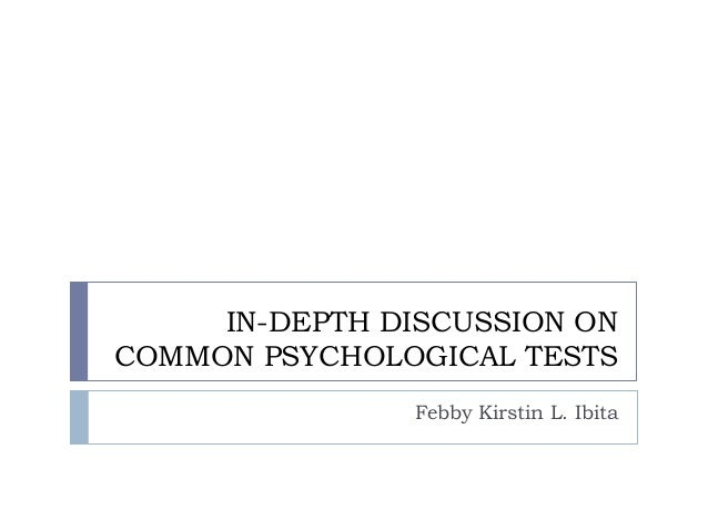 IN-DEPTH DISCUSSION ON COMMON PSYCHOLOGICAL TESTS Febby Kirstin L. Ibita