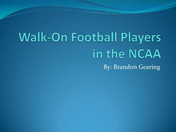 Walk-On Football Players in the NCAA<br />By: Brandon Gearing<br />