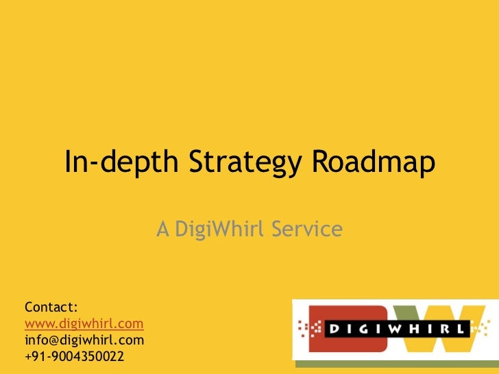 In-depth Strategy Roadmap                     A DigiWhirl ServiceContact:www.digiwhirl.cominfo@digiwhirl.com+91-9004350022