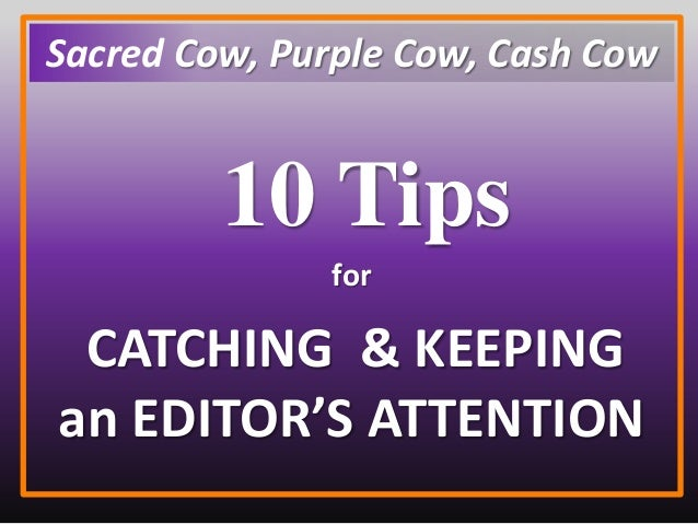 Sacred Cow, Purple Cow, Cash Cow for CATCHING & KEEPING an EDITOR'S ATTENTION 10 Tips