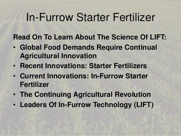 In-Furrow Starter Fertilizer Read On To Learn About The Science Of LIFT: • Global Food Demands Require Continual Agricultu...