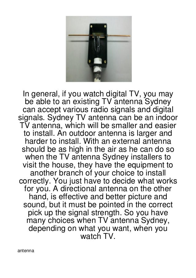 In general, if you watch digital TV, you may  be able to an existing TV antenna Sydney can accept various radio signals an...