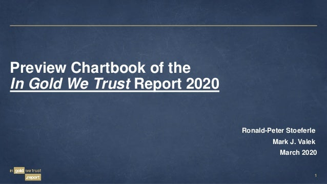 1 Preview Chartbook of the In Gold We Trust Report 2020 Ronald-Peter Stoeferle Mark J. Valek March 2020