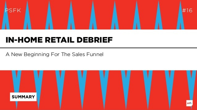 PSFK #16 A New Beginning For The Sales Funnel IN-HOME RETAIL DEBRIEF SUMMARY