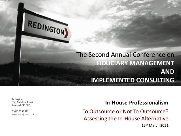 Redington13-15 Mallow StreetLondon EC1Y 8RDT. 020 7250 3331www.redington.co.ukIn-House ProfessionalismTo Outsource or Not ...