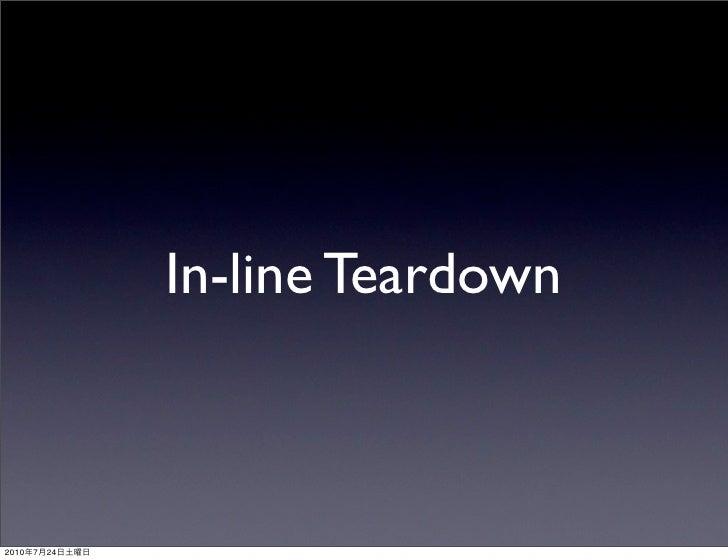 In-line Teardown    2010   7   24