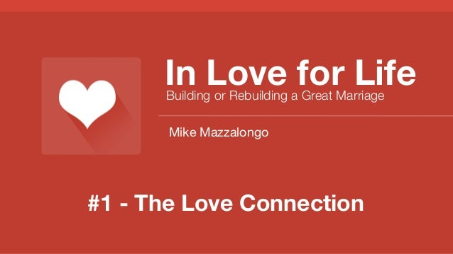 In Love for Life Building or Rebuilding a Great Marriage Mike Mazzalongo  #1 - The Love Connection
