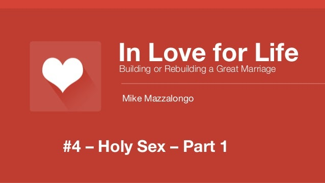 In Love for Life Building or Rebuilding a Great Marriage Mike Mazzalongo  #4 – Holy Sex – Part 1