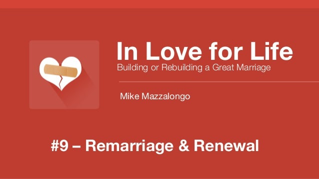 #9 – Remarriage & Renewal In Love for Life Building or Rebuilding a Great Marriage Mike Mazzalongo