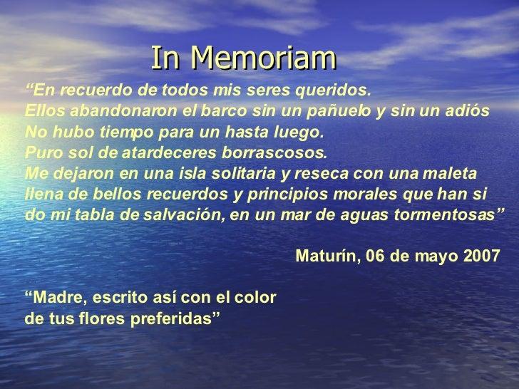 """In Memoriam """" En recuerdo de todos mis seres queridos. Ellos abandonaron el barco sin un pañuelo y sin un adiós No hubo ti..."""