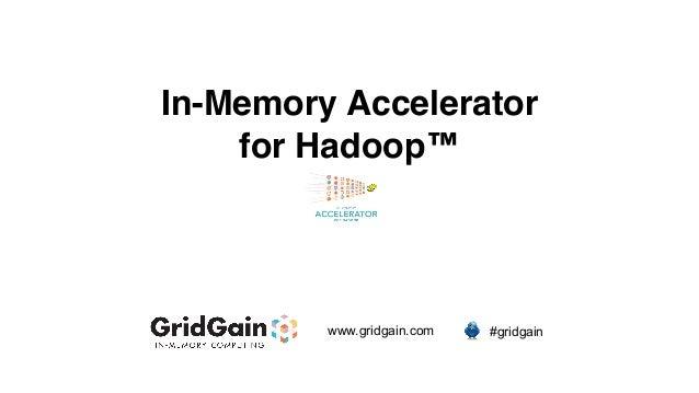 In-Memory Accelerator for Hadoop™  www.gridgain.com  #gridgain