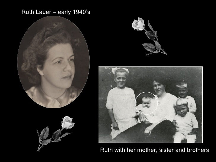 Ruth with her mother, sister and brothers Ruth Lauer – early 1940's
