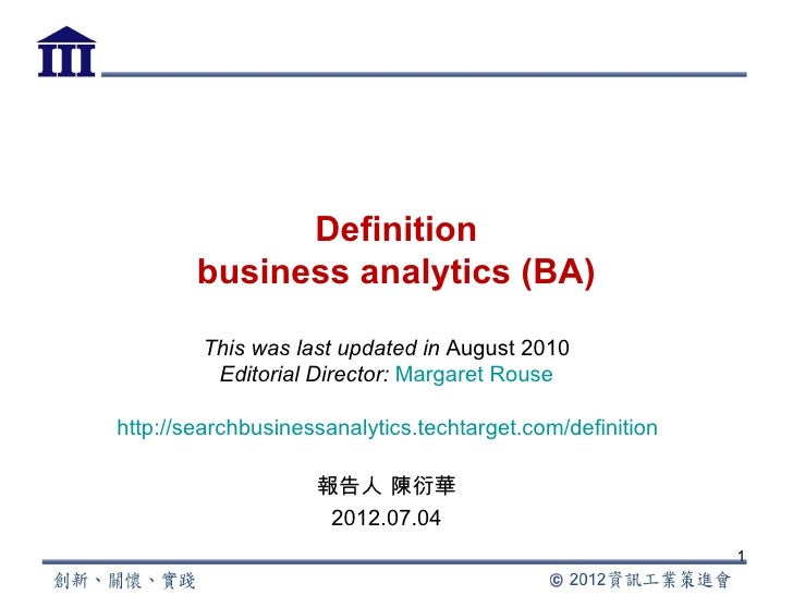Definition        business analytics (BA)        This was last updated in August 2010         Editorial Director: Margaret...