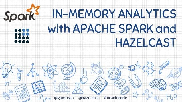 @gamussa @hazelcast #oraclecode IN-MEMORY ANALYTICS with APACHE SPARK and HAZELCAST