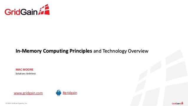 In-­‐Memory  Computing  Principles  ©  2014  GridGain  Systems,  Inc.  and  Technology  Overview  MAC  MOORE  Solutions  A...