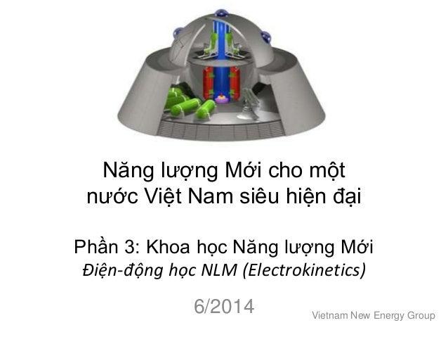 Năng lượng Mới cho một nước Việt Nam siêu hiện đại Phần 3: Khoa học Năng lượng Mới Điện-động học NLM (Electrokinetics) 6/2...