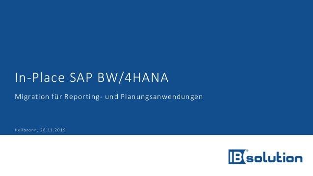 In-Place SAP BW/4HANA Migration für Reporting- und Planungsanwendungen Heilbronn, 26.11.2019