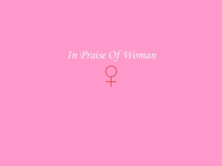 In Praise Of Woman ♀