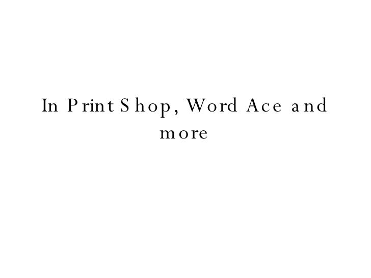 In Print Shop, Word Ace and more
