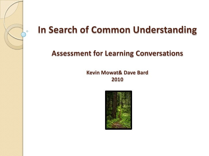In Search of Common UnderstandingAssessment for Learning ConversationsKevin Mowat & Dave Bard2010 <br />