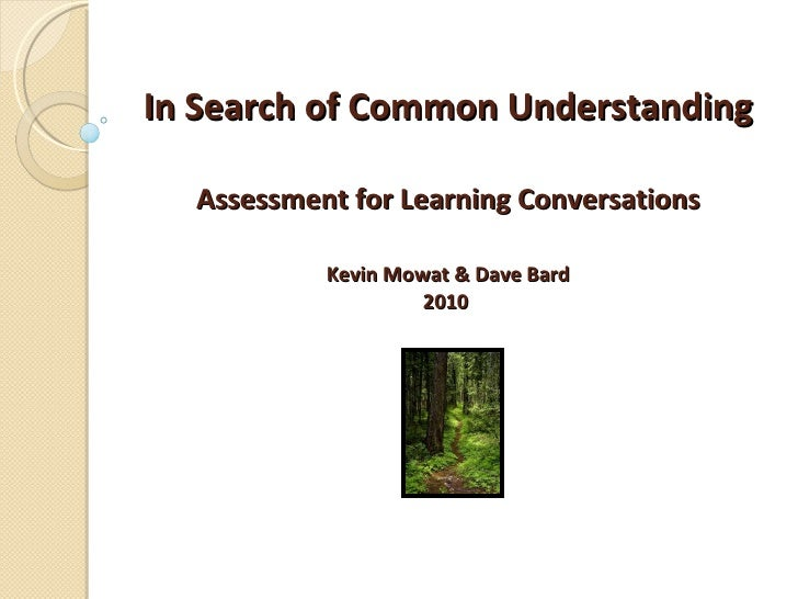 In Search of Common Understanding Assessment for Learning Conversations Kevin Mowat & Dave Bard 2010