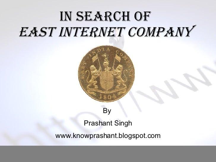 In Search of  East Internet Company  By  Prashant Singh www.knowprashant.blogspot.com