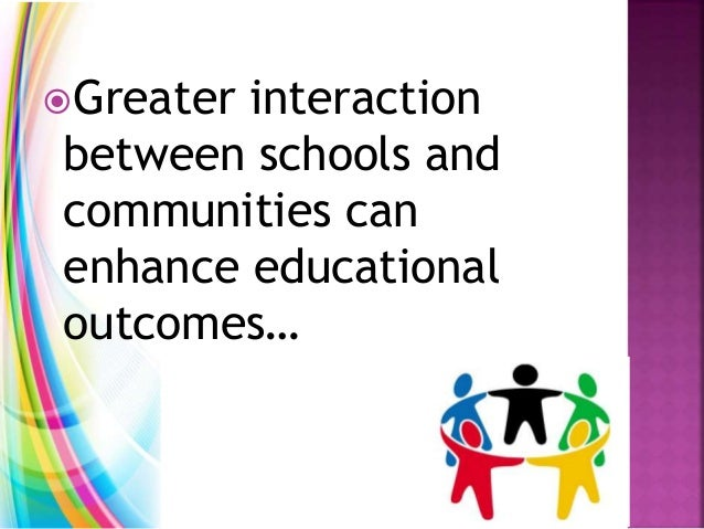 Greater interaction between schools and communities can enhance educational outcomes…