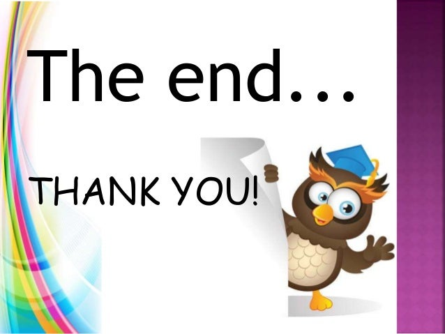 The end... THANK YOU!