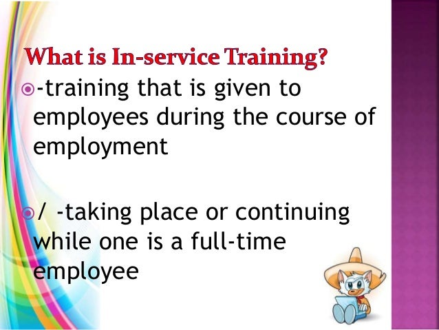 -training that is given to employees during the course of employment / -taking place or continuing while one is a full-t...
