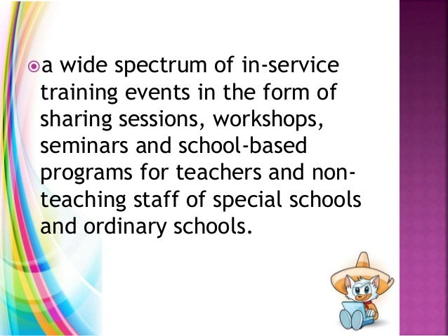 a wide spectrum of in-service training events in the form of sharing sessions, workshops, seminars and school-based progr...