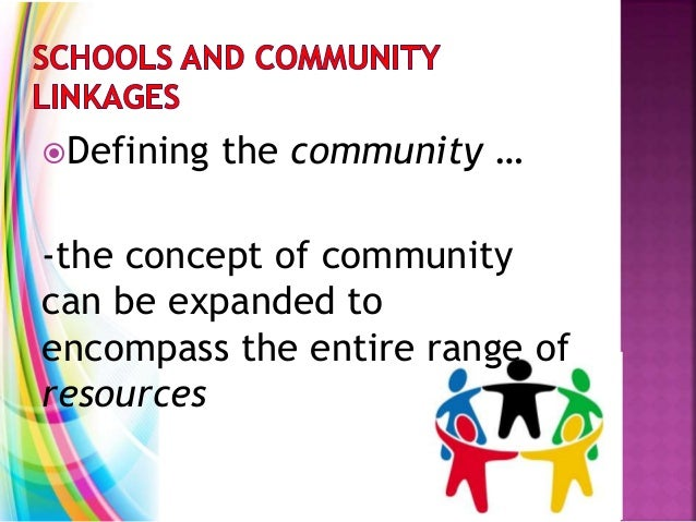 Defining the community … -the concept of community can be expanded to encompass the entire range of resources