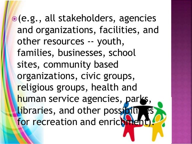 (e.g., all stakeholders, agencies and organizations, facilities, and other resources -- youth, families, businesses, scho...