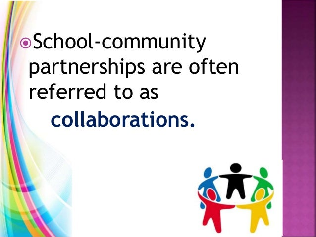 School-community partnerships are often referred to as collaborations.
