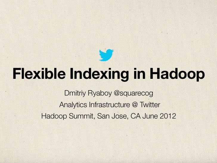 Flexible Indexing in Hadoop         Dmitriy Ryaboy @squarecog        Analytics Infrastructure @ Twitter    Hadoop Summit, ...