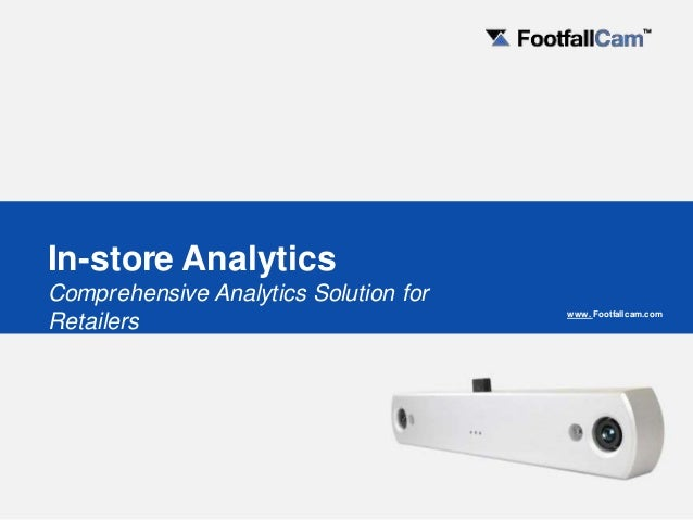 www. Footfallcam.com In-store Analytics Comprehensive Analytics Solution for Retailers