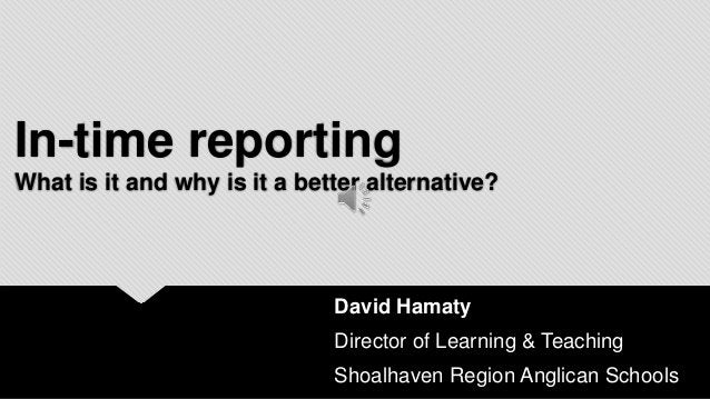 In-time reportingWhat is it and why is it a better alternative?                              David Hamaty                 ...