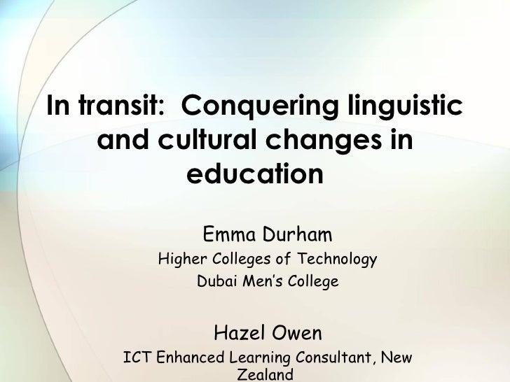 In transit:  Conquering linguistic and cultural changes in education <ul><ul><li>Emma Durham </li></ul></ul><ul><ul><li>Hi...