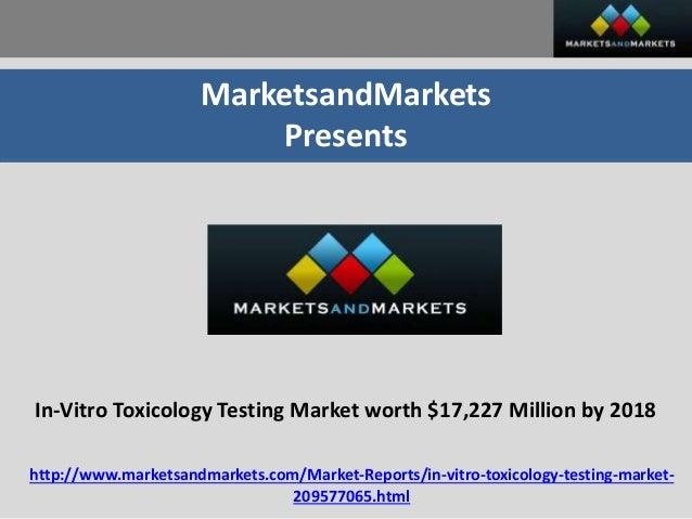 MarketsandMarkets Presents In-Vitro Toxicology Testing Market worth $17,227 Million by 2018 http://www.marketsandmarkets.c...