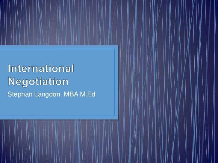 International Negotiation<br />Stephan Langdon, MBA M.Ed<br />