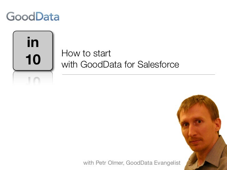 in      How to start10    with GoodData for Salesforce     with Petr Olmer, GoodData Evangelist