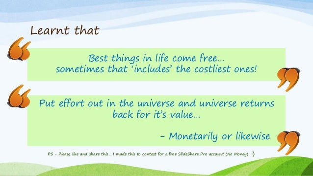 Learnt that Best things in life come free… sometimes that 'includes' the costliest ones! PS - Please like and share this… ...