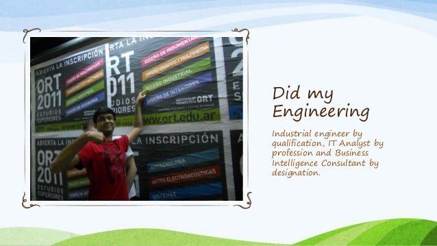 Did my Engineering Industrial engineer by qualification, IT Analyst by profession and Business Intelligence Consultant by ...